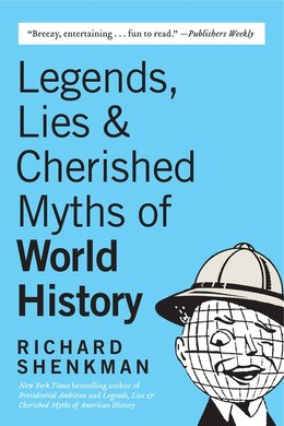 Book Legends, Lies & Cherished Myths of World History by Richard Shenkman