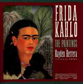 Frida Kahlo: The Paintings by Hayden Herrera