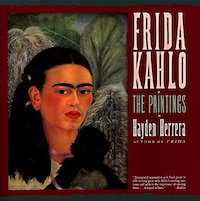 Frida Kahlo: The Paintings: The Paintings