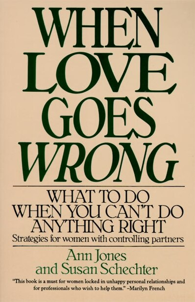 When Love Goes Wrong: What To Do When You Can't Do Anything Right by Ann R. Jones