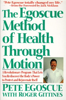 Book The Egoscue Method Of Health Through Motion: Revolutionary Program That Lets You Rediscover the… by Pete Egoscue