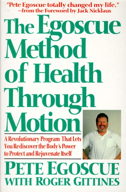 The Egoscue Method Of Health Through Motion: Revolutionary Program That Lets You Rediscover the Body's Power to Rejuvenate It by Pete Egoscue