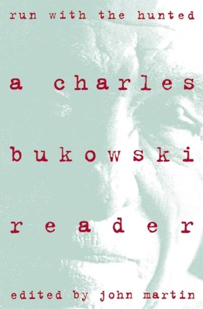 Run with the Hunted: A Charles Bukowski Reader by CHARLES BUKOWSKI