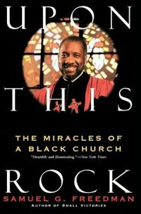 Book Upon This Rock: The Miracles Of A Black Church by Samuel G. Freedman