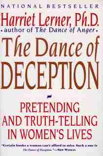 The Dance of Deception: A Guide to Authenticity and Truth-Telling in Women's Relationships by Harriet Lerner