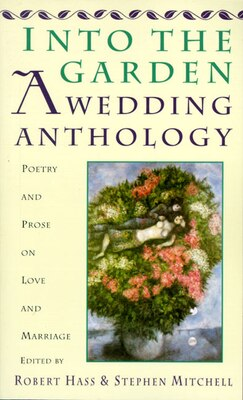 Book Into The Garden: A Wedding Anthology: Poetry And Prose On Love And Marriage by Robert Hass