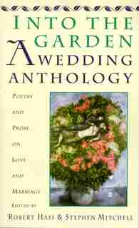 Into The Garden: A Wedding Anthology: Poetry And Prose On Love And Marriage by Robert Hass