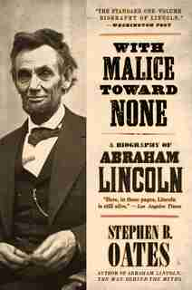 With Malice Toward None: A Biography of Abraham Lincoln by Stephen B. Oates