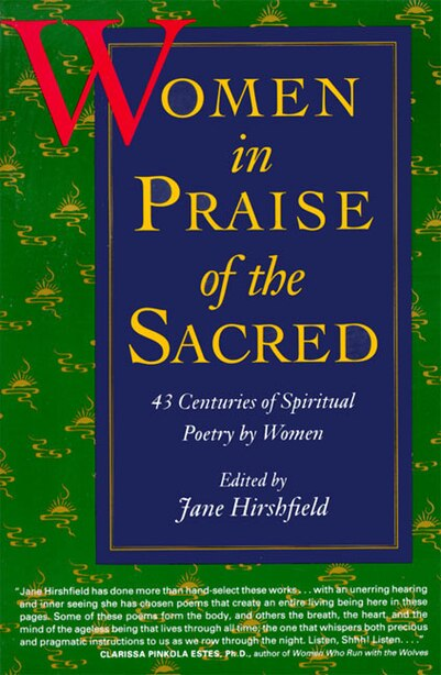 Women In Praise Of The Sacred by Jane Hirshfield