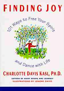 Finding Joy: 101 Ways To Free Your Spirit And Dance With Life, First Edition by Charlotte S Kasl