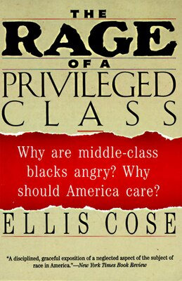 Book The Rage Of A Privileged Class: Why Do Prosperouse Blacks Still Have the Blues? by Ellis Cose
