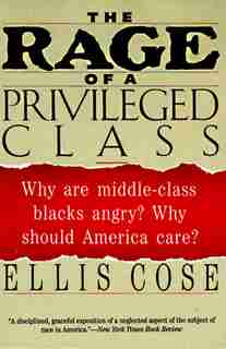 The Rage Of A Privileged Class: Why Do Prosperouse Blacks Still Have the Blues? by Ellis Cose