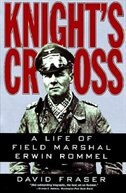 Knight's Cross: A Life Of Field Marshal Erwin Rommel