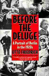 Before The Deluge: A Portrait Of Berlin In The 1920s by Otto Friedrich