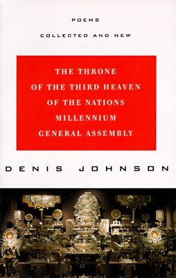 Book The Throne Of The Third Heaven Of The Nations Millennium General Assembly: Poems Collected And New by Denis Johnson