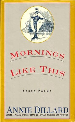 Book Mornings Like This: Found Poems by Annie Dillard