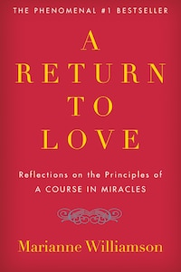 A Return To Love: Reflections On The Principles Of A Course In Miracles