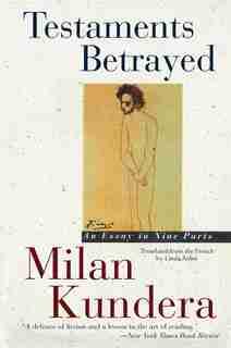 Testaments Betrayed: Essay In Nine Parts, An by Milan Kundera