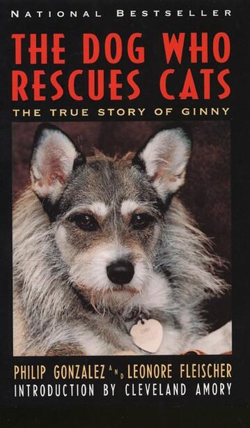 The Dog Who Rescues Cats: The True Story Of Ginny by Philip Gonzalez