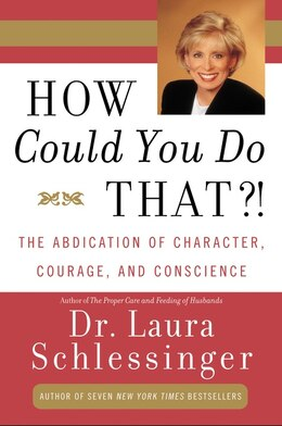 Book How Could You Do That?!: The Abdication of Character, Courage, and Conscience by Dr. Laura Schlessinger