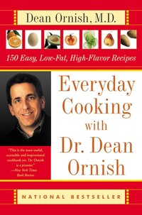 Everyday Cooking with Dr. Dean Ornish: 150 Easy, Low-Fat, High-Flavor Recipes