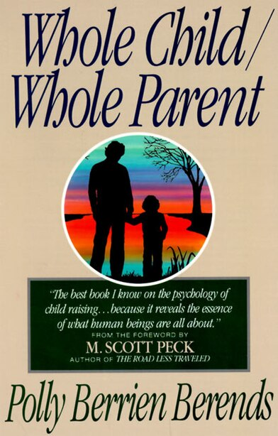 Whole Child, Whole Parent, 4/e by Polly B. Berends