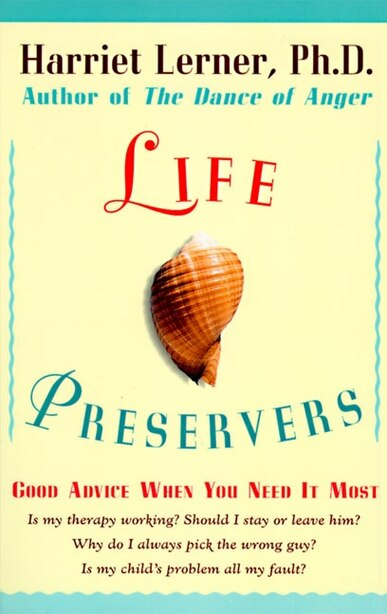 Life Preservers: Good Advice When You Need It Most by Harriet Lerner