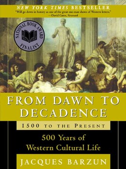 Book From Dawn to Decadence: 1500 to the Present: 500 Years of Western Cultural Life by JACQUES BARZUN