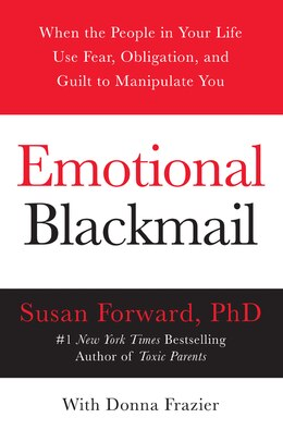 Book Emotional Blackmail: When The People In Your Life Use Fear, Obligation, And Guilt To Manipulate You by Susan Forward