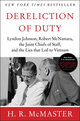Book Dereliction Of Duty: Johnson, Mcnamara, The Joint Chiefs Of Staff, And The Lies That Led To Vietnam by H. R. McMaster