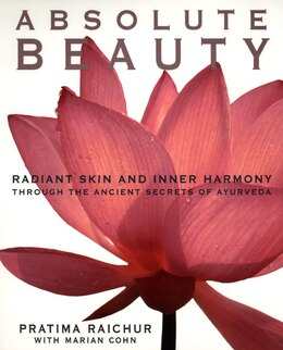 Book Absolute Beauty: Radiant Skin And Inner Harmony Through The Ancient Secrets Of Ayurveda by Pratima Raichur