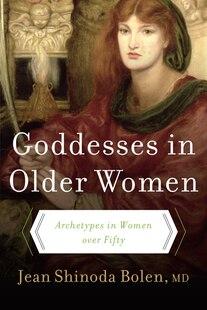 Goddesses In Older Women: Archetypes in Women over Fifty