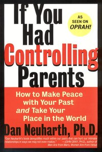 If You Had Controlling Parents: How To Make Peace With Your Past And Take Your Place In The World