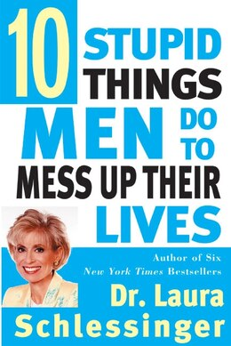 Book Ten Stupid Things Men Do To Mess Up Their Lives by Dr. Laura Schlessinger