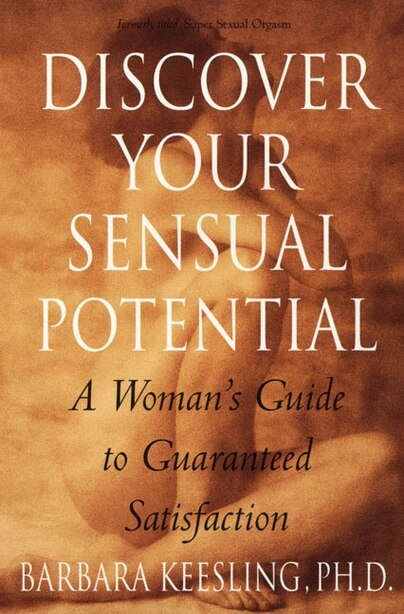 Discover Your Sensual Potential: A Woman's Guide To Guaranteed Satisfaction by Barbara Keesling