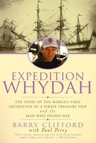 Expedition Whydah: The Story Of The World's First Excavation Of A Pirate Treasure Ship And The Man…