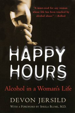 Book Happy Hours: Alcohol in a Woman's Life by Devon Jersild