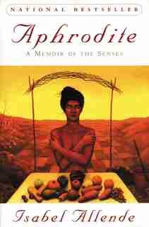 Aphrodite: A Memoir Of The Senses by ISABEL ALLENDE