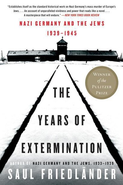 The Years Of Extermination: Nazi Germany and the Jews, 1939-1945 by Saul Friedlander
