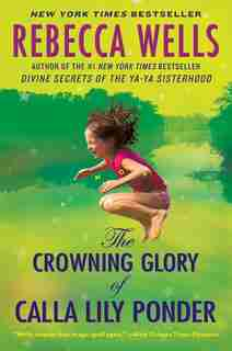 The Crowning Glory Of Calla Lily Ponder: A Novel by Rebecca Wells