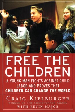Book Free the Children: A Young Man Fights Against Child Labor and Proves That Children Can Change the… by Craig Kielburger