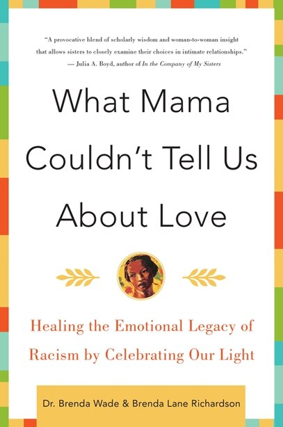 What Mama Couldn't Tell Us About Love: Healing the Emotional Legacy of Racism by Celebrating Our Light by Brenda Richardson