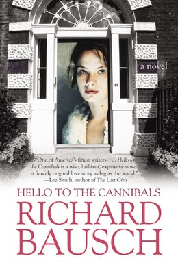 Book Hello to the Cannibals: A Novel by Richard Bausch