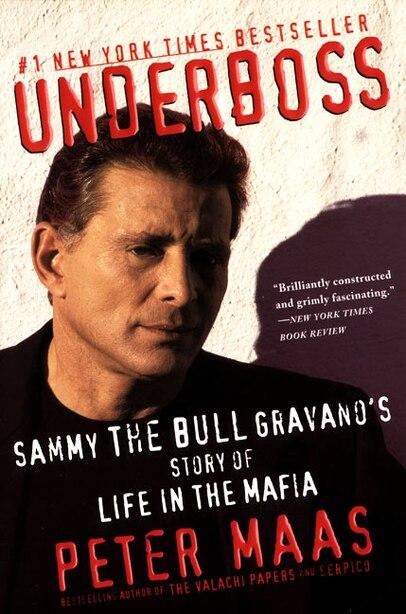 Underboss: Sammy The Bull Gravano's Story Of Life In The Mafia by Peter Maas