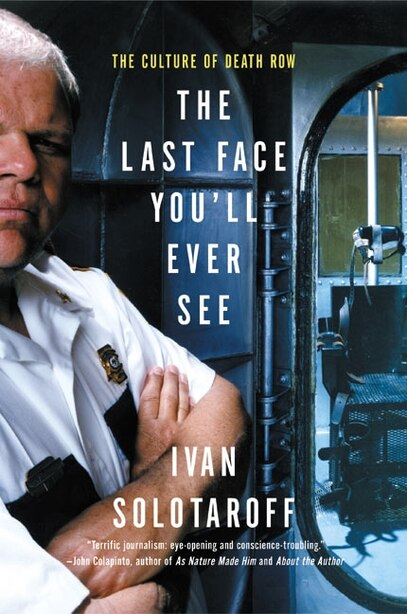 The Last Face You'll Ever See: The Culture of Death Row by Ivan Solotaroff