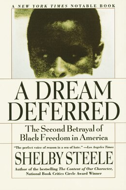 Book A Dream Deferred: The Second Betrayal Of Black Freedom In America by Shelby Steele