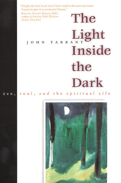 The Light Inside The Dark: Zen, Soul, And The Spiritual Life by John Tarrant