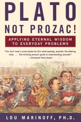 Book Plato, Not Prozac!: Applying Eternal Wisdom to Everyday Problems by Lou, Phd Marinoff