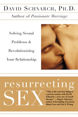 Book Resurrecting Sex: Solving Sexual Problems and Revolutionizing Your Relationship by David Schnarch
