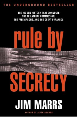 Book Rule By Secrecy: The Hidden History That Connects The Trilateral Commission, The Freemasons, And… by Jim Marrs